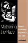 Mothering the Race: Women's Narratives of Reproduction 1890-1930