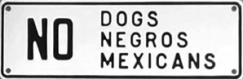 No Dog, Negros, Mexicans from Ferris State University Museum